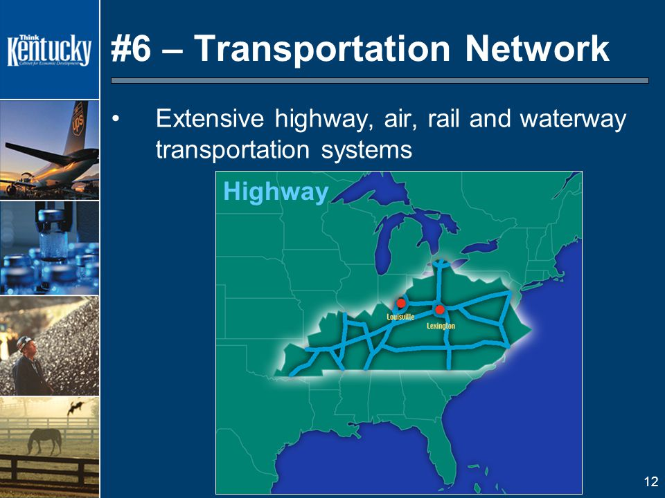 12 #6 – Transportation Network Extensive highway, air, rail and waterway transportation systems AirWaterwayHighway