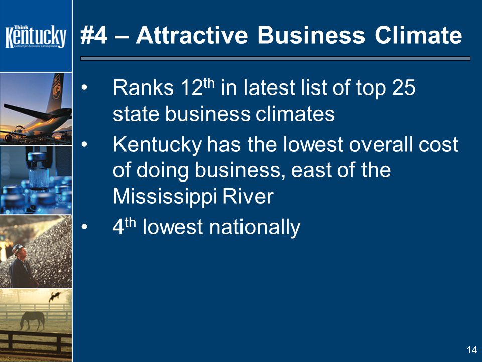 14 #4 – Attractive Business Climate Ranks 12 th in latest list of top 25 state business climates Kentucky has the lowest overall cost of doing business, east of the Mississippi River 4 th lowest nationally