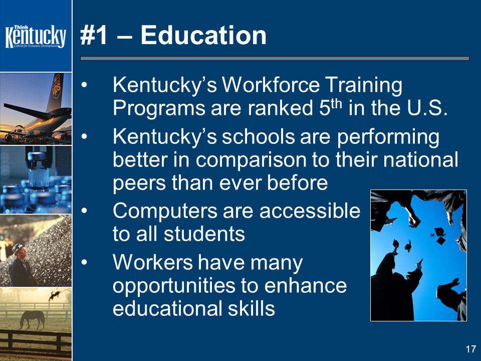 17 #1 – Education Kentucky's Workforce Training Programs are ranked 5 th in the U.S.