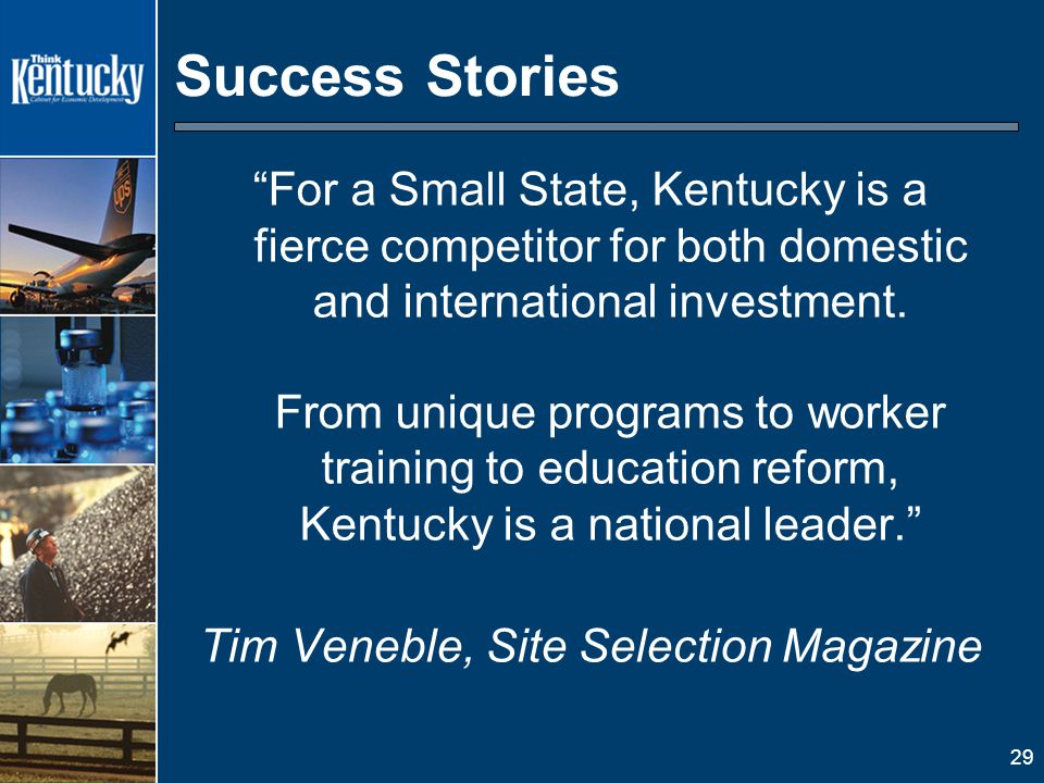 29 Success Stories For a Small State, Kentucky is a fierce competitor for both domestic and international investment.