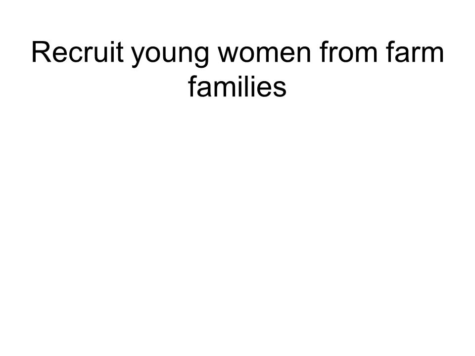 Recruit young women from farm families