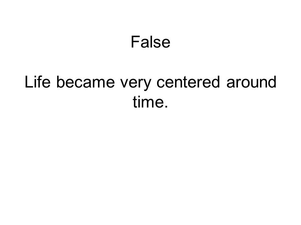 False Life became very centered around time.