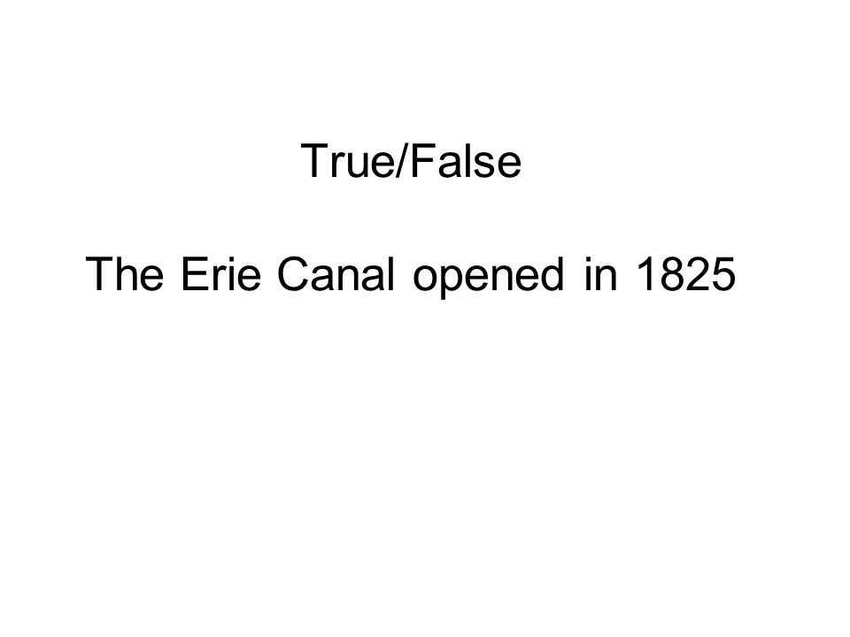 True/False The Erie Canal opened in 1825