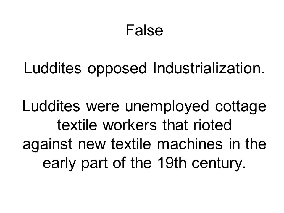 False Luddites opposed Industrialization.