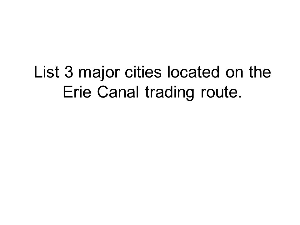 List 3 major cities located on the Erie Canal trading route.