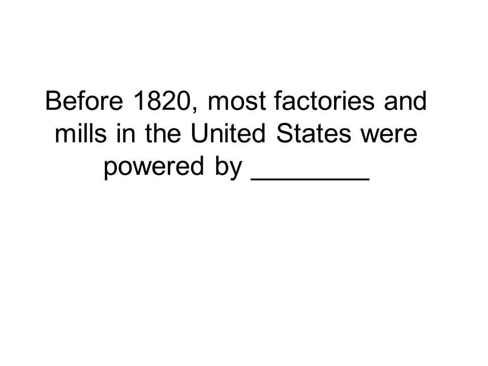Before 1820, most factories and mills in the United States were powered by ________
