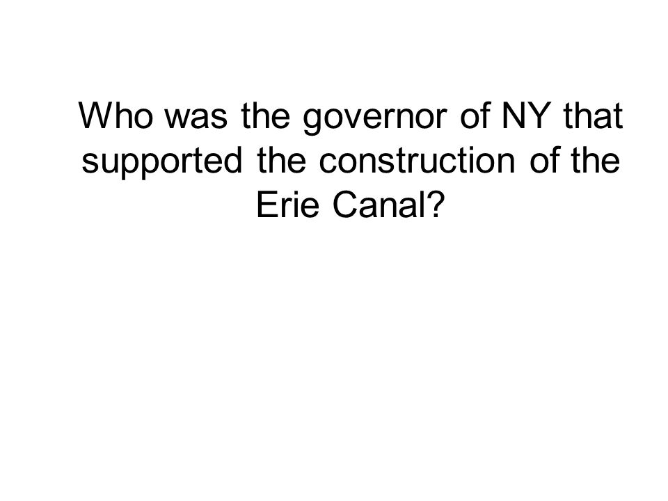 Who was the governor of NY that supported the construction of the Erie Canal