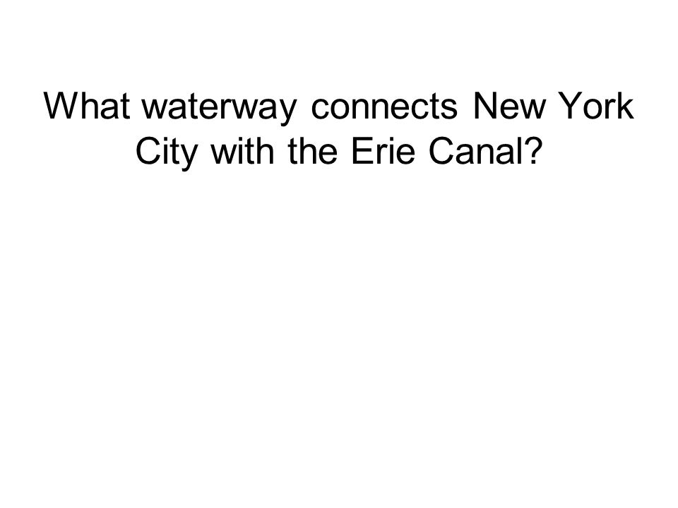 What waterway connects New York City with the Erie Canal