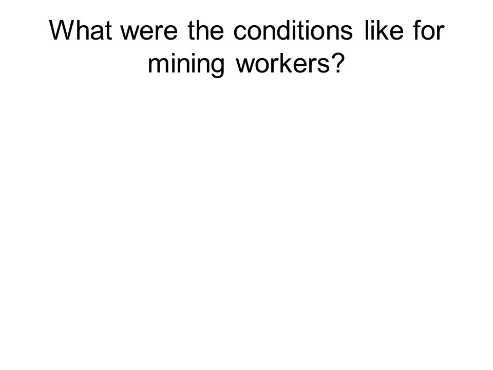 What were the conditions like for mining workers