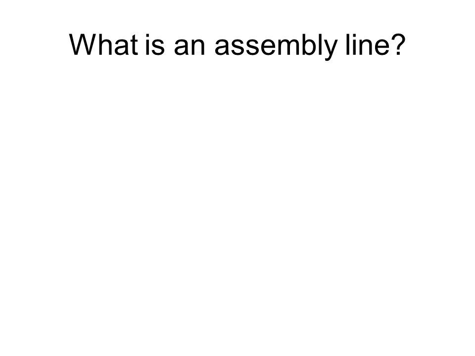 What is an assembly line