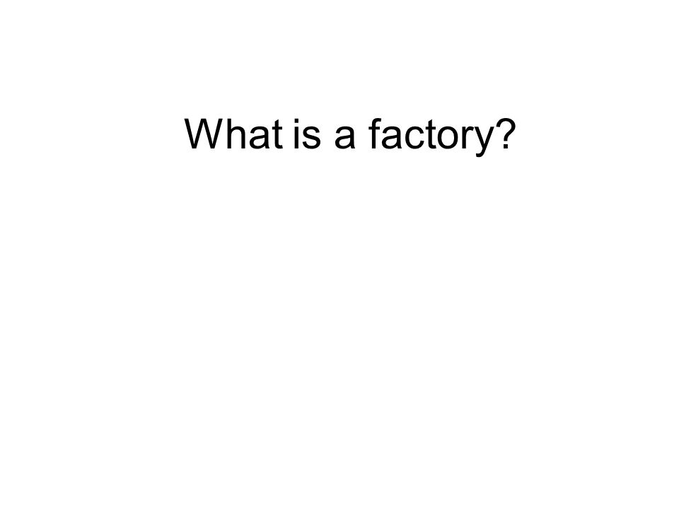 What is a factory