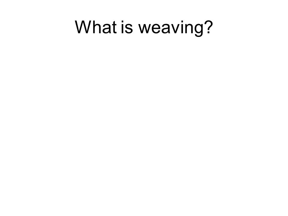 What is weaving