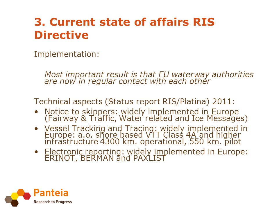 3. Current state of affairs RIS Directive Implementation: Most important result is that EU waterway authorities are now in regular contact with each o