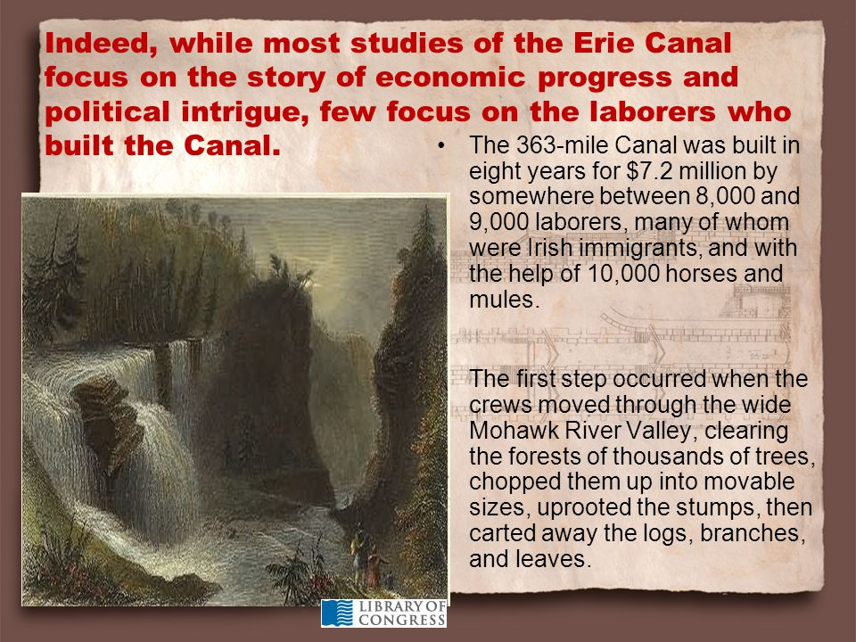 Indeed, while most studies of the Erie Canal focus on the story of economic progress and political intrigue, few focus on the laborers who built the Canal.