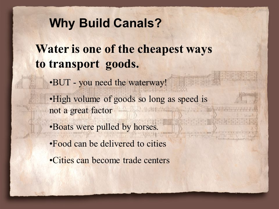 Why Build Canals.Water is one of the cheapest ways to transport goods.
