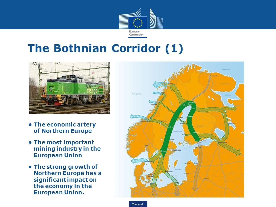 Transport The Bothnian Corridor (1) The economic artery of Northern Europe The most important mining industry in the European Union The strong growth