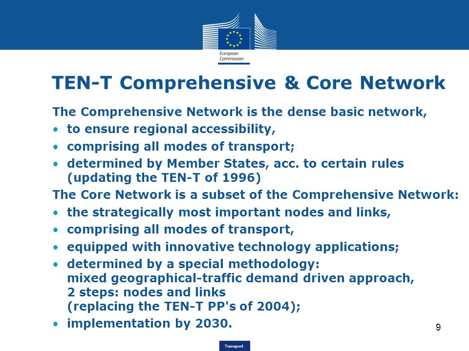 Transport TEN-T Comprehensive & Core Network The Comprehensive Network is the dense basic network, to ensure regional accessibility, comprising all mo