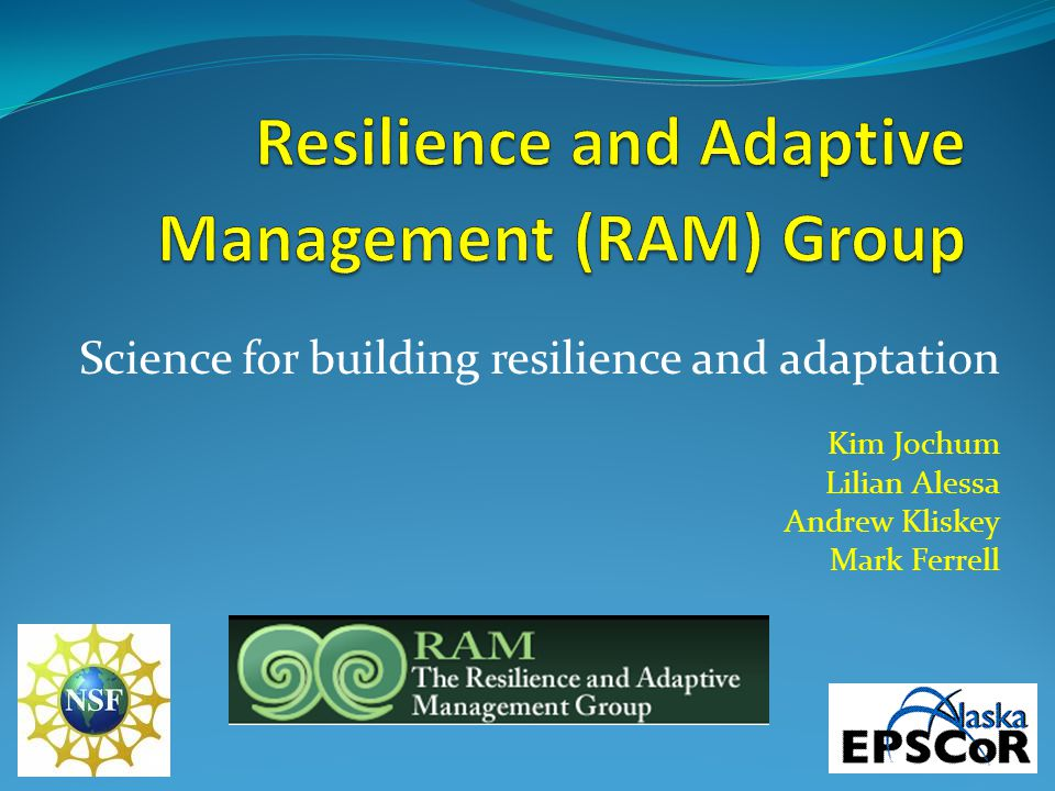 Science for building resilience and adaptation Kim Jochum Lilian Alessa Andrew Kliskey Mark Ferrell