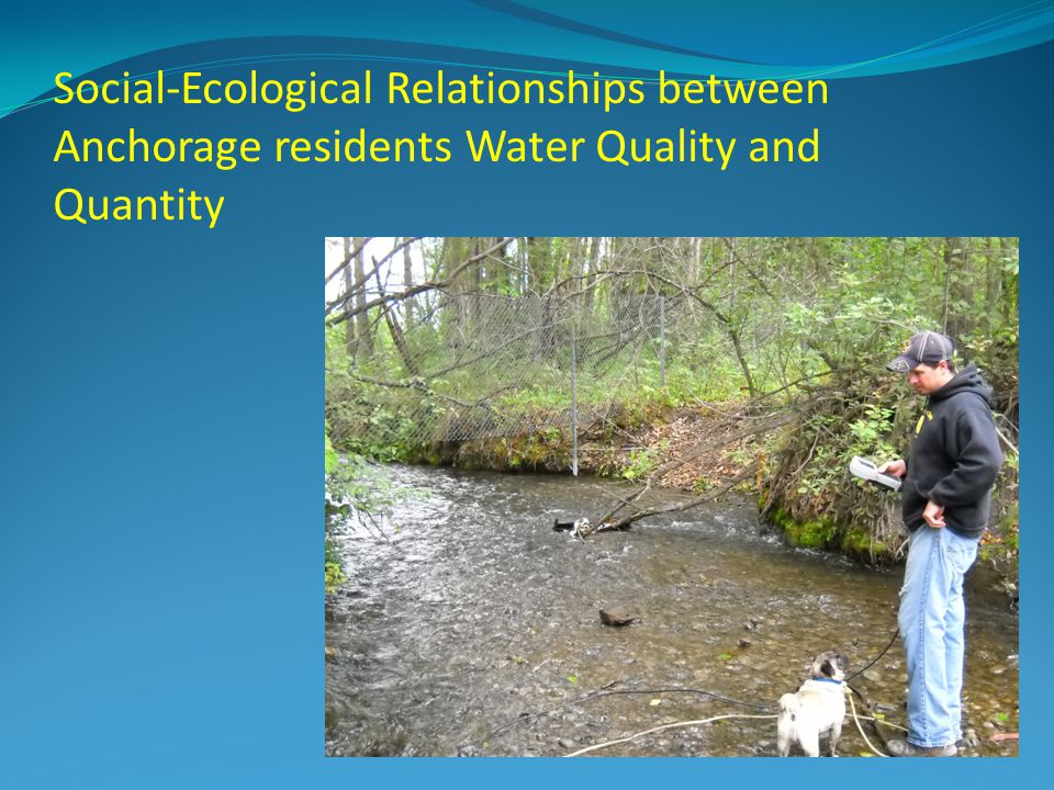 Social-Ecological Relationships between Anchorage residents Water Quality and Quantity