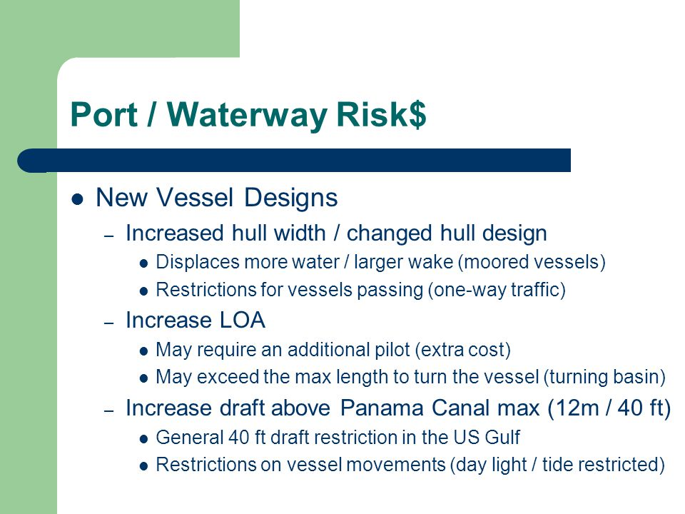 Port / Waterway Risk$ New Vessel Designs – Increased hull width / changed hull design Displaces more water / larger wake (moored vessels) Restrictions