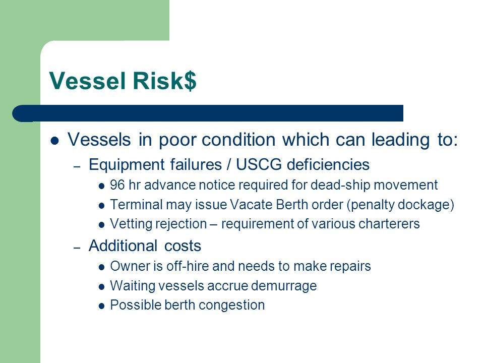 Vessel Risk$ Vessels in poor condition which can leading to: – Equipment failures / USCG deficiencies 96 hr advance notice required for dead-ship move