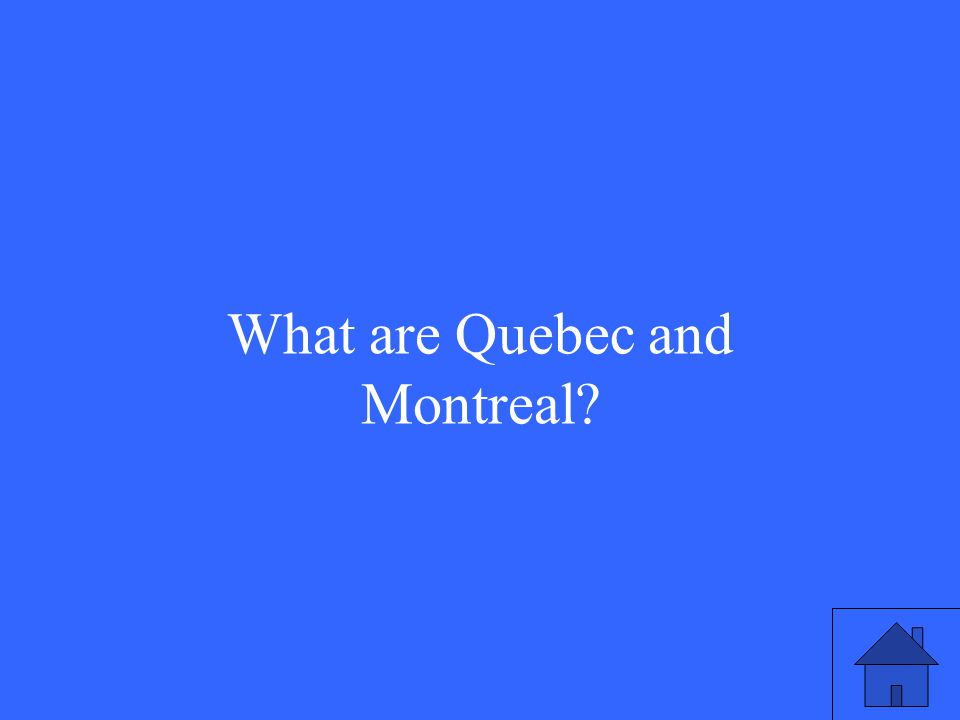 What are Quebec and Montreal