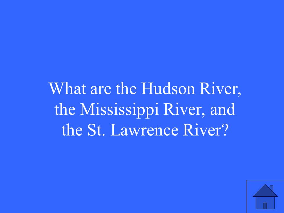 What are the Hudson River, the Mississippi River, and the St. Lawrence River?