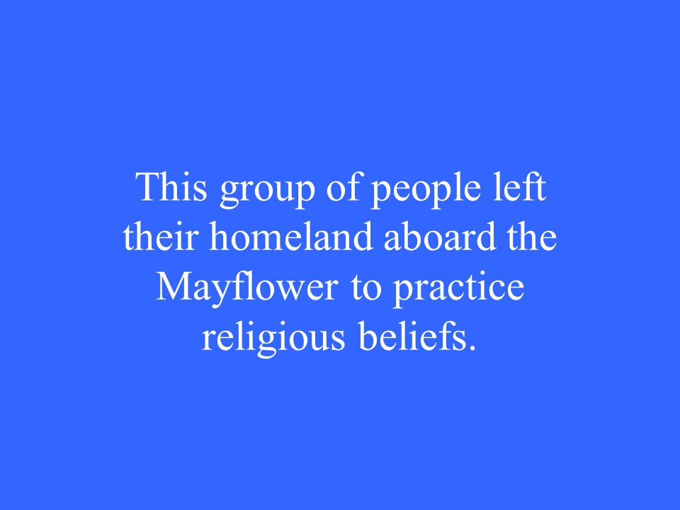 This group of people left their homeland aboard the Mayflower to practice religious beliefs.