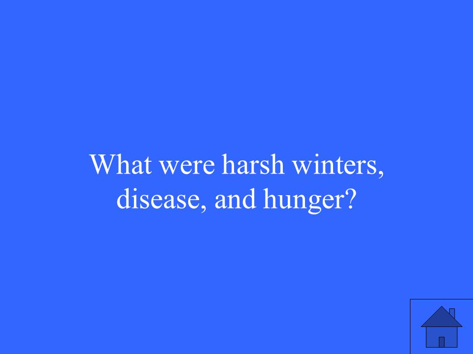 What were harsh winters, disease, and hunger?