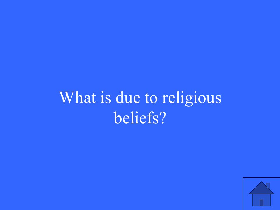 What is due to religious beliefs?