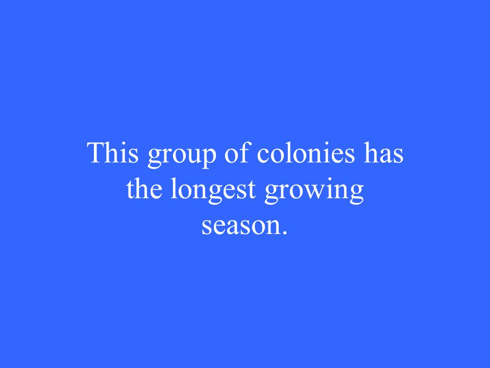 This group of colonies has the longest growing season.