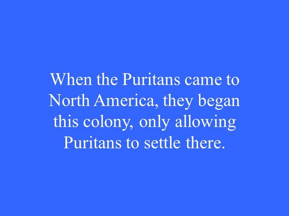 When the Puritans came to North America, they began this colony, only allowing Puritans to settle there.