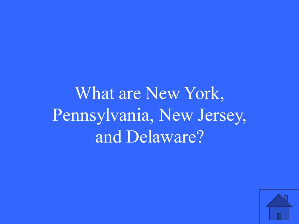 What are New York, Pennsylvania, New Jersey, and Delaware?