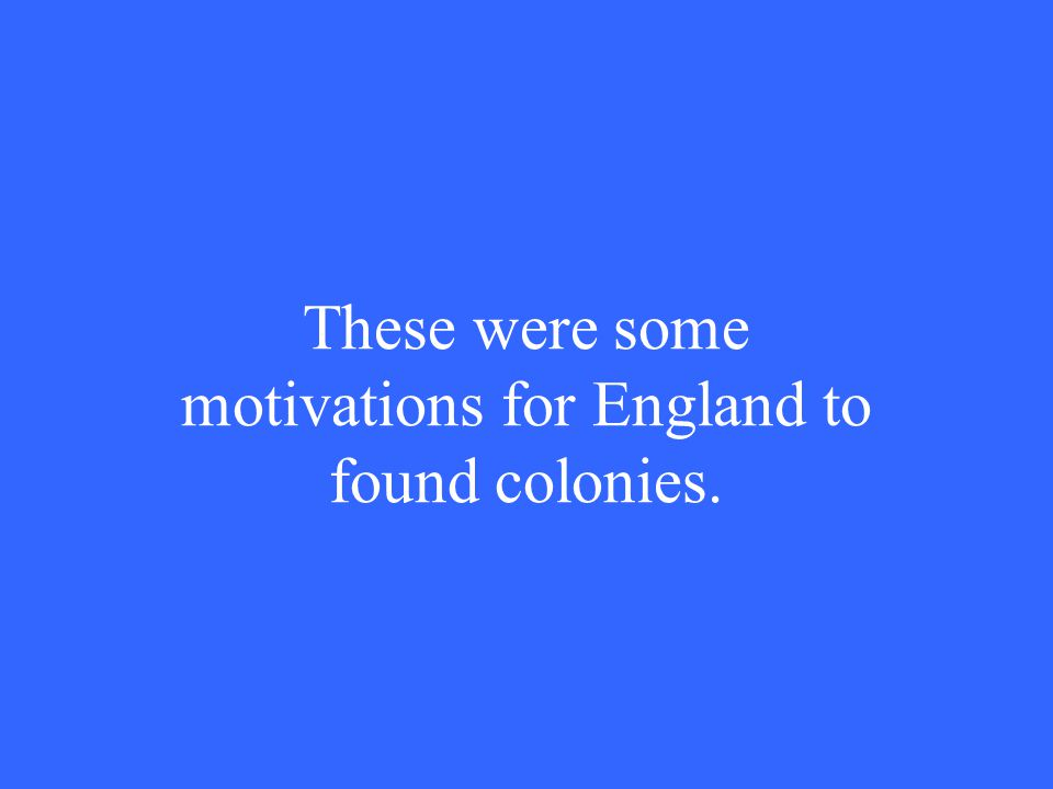 These were some motivations for England to found colonies.