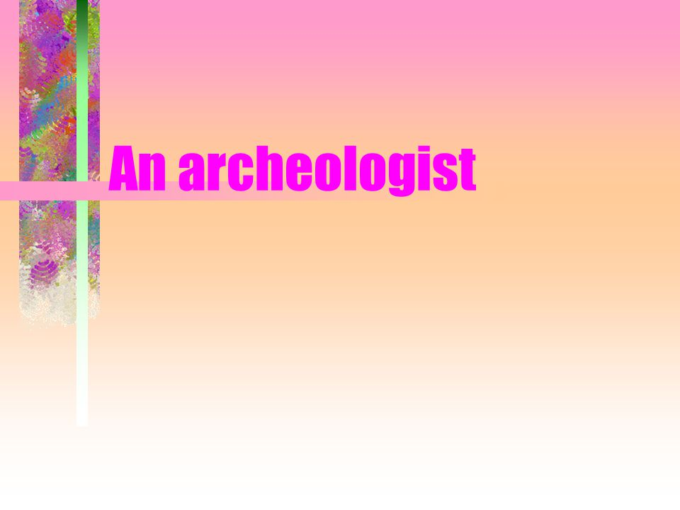 An archeologist