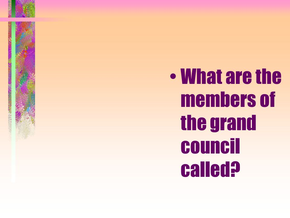 What are the members of the grand council called