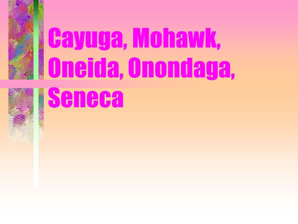 Cayuga, Mohawk, Oneida, Onondaga, Seneca