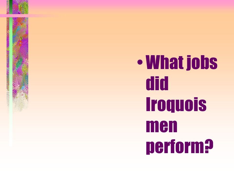 What jobs did Iroquois men perform