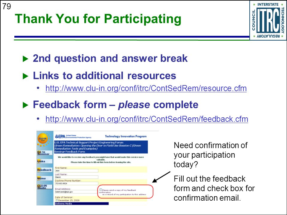 79 Thank You for Participating  2nd question and answer break  Links to additional resources http://www.clu-in.org/conf/itrc/ContSedRem/resource.cfm  Feedback form – please complete http://www.clu-in.org/conf/itrc/ContSedRem/feedback.cfm Need confirmation of your participation today.