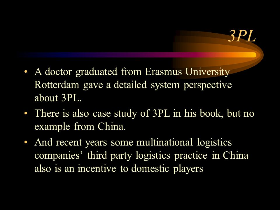 3PL A doctor graduated from Erasmus University Rotterdam gave a detailed system perspective about 3PL. There is also case study of 3PL in his book, bu