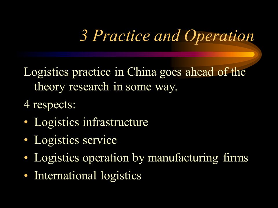 3 Practice and Operation Logistics practice in China goes ahead of the theory research in some way.