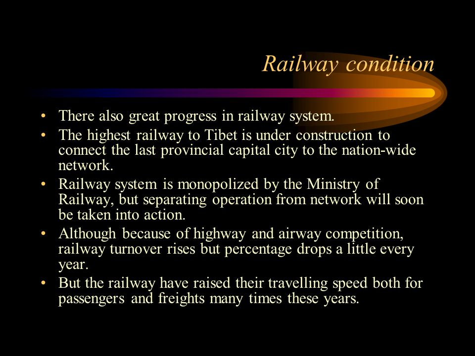 Railway condition There also great progress in railway system. The highest railway to Tibet is under construction to connect the last provincial capit