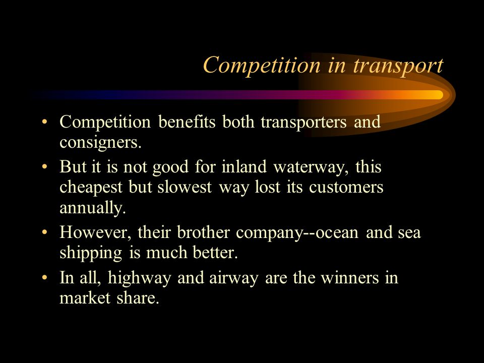 Competition in transport Competition benefits both transporters and consigners.