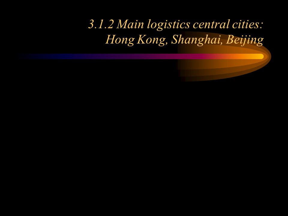 3.1.2 Main logistics central cities: Hong Kong, Shanghai, Beijing