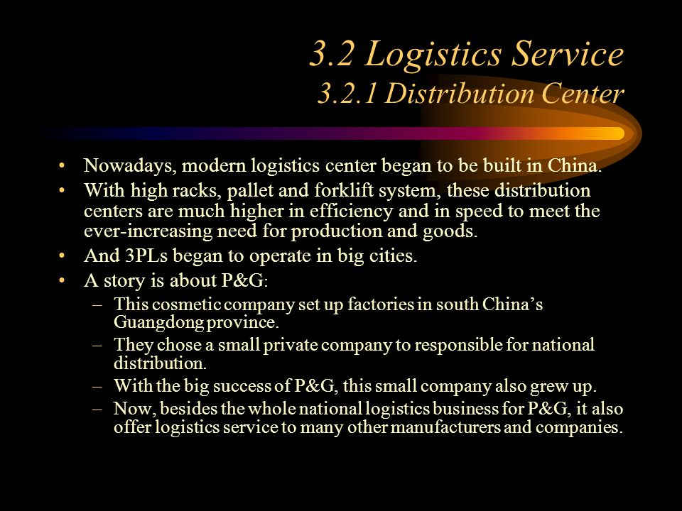 3.2 Logistics Service 3.2.1 Distribution Center Nowadays, modern logistics center began to be built in China. With high racks, pallet and forklift sys