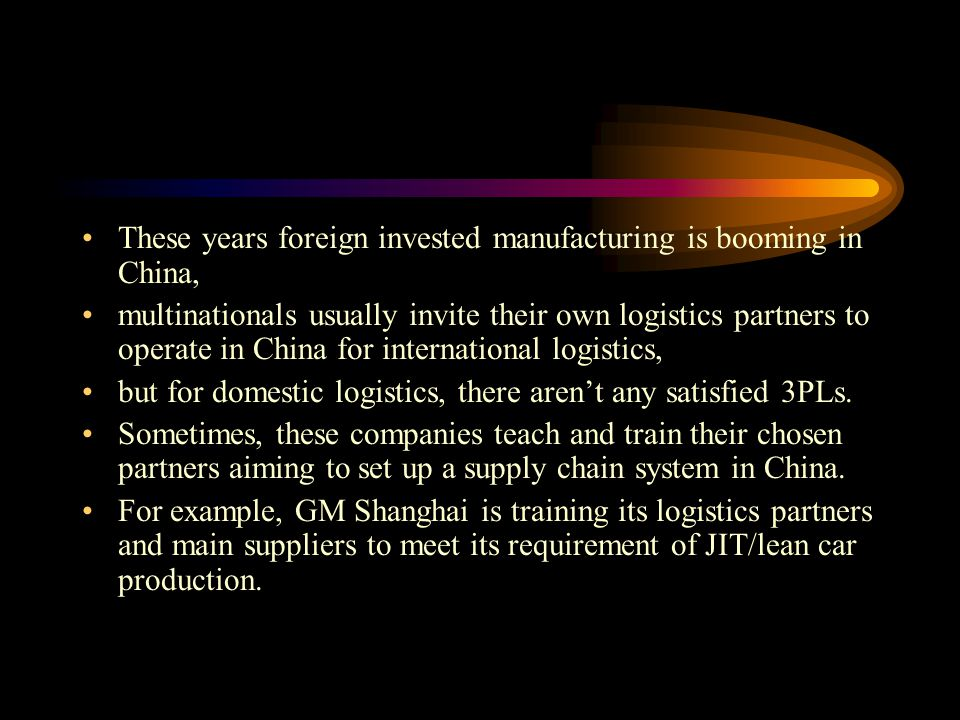 These years foreign invested manufacturing is booming in China, multinationals usually invite their own logistics partners to operate in China for int