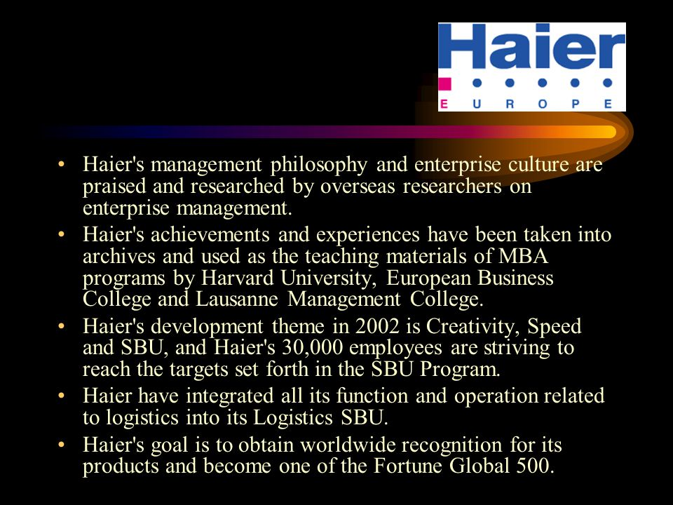 Haier's management philosophy and enterprise culture are praised and researched by overseas researchers on enterprise management. Haier's achievements