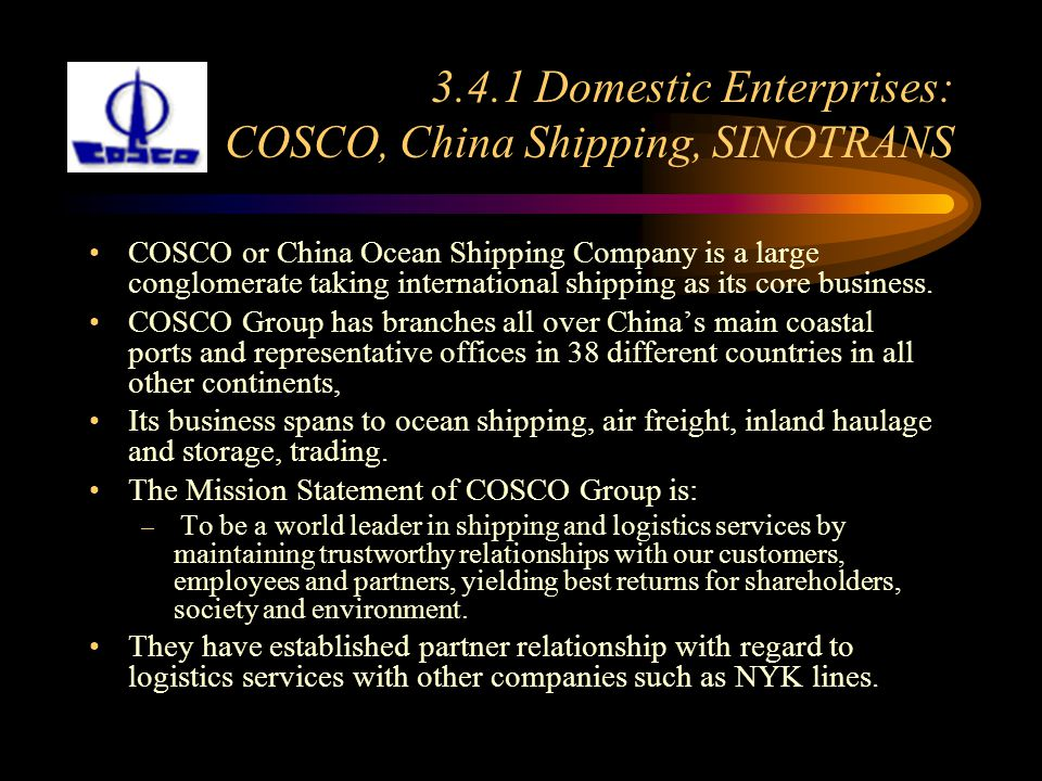 3.4.1 Domestic Enterprises: COSCO, China Shipping, SINOTRANS COSCO or China Ocean Shipping Company is a large conglomerate taking international shippi