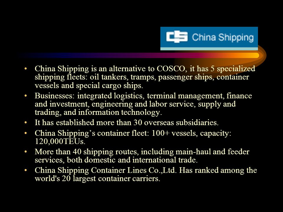 China Shipping is an alternative to COSCO, it has 5 specialized shipping fleets: oil tankers, tramps, passenger ships, container vessels and special cargo ships.