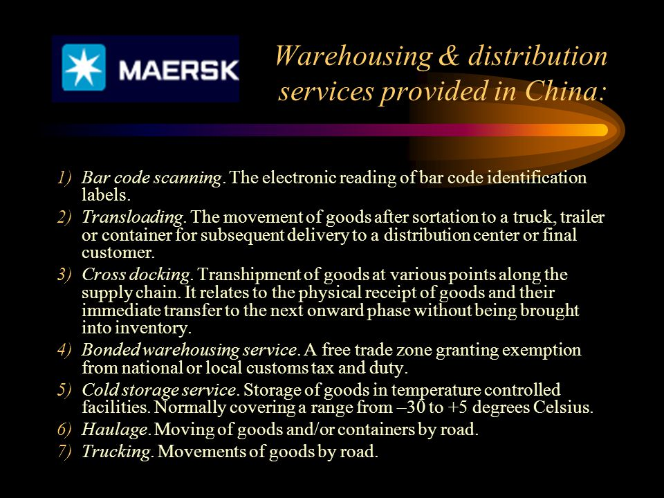 Warehousing & distribution services provided in China: 1)Bar code scanning. The electronic reading of bar code identification labels. 2)Transloading.